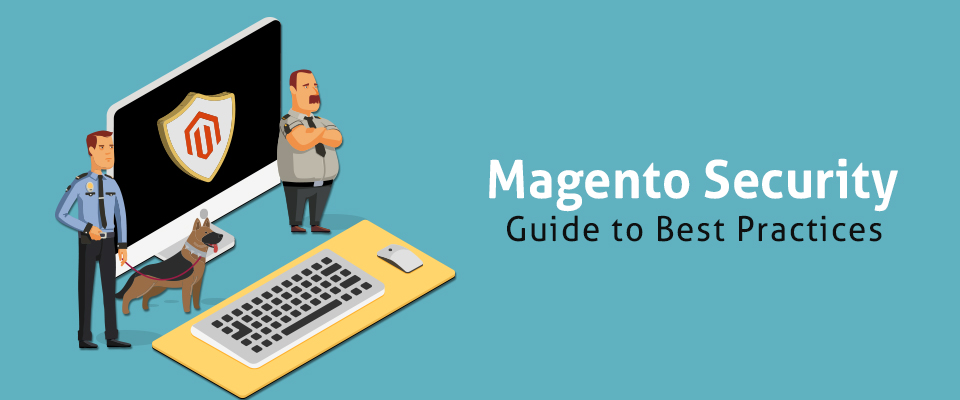 An Ultimate Magento Security Guide You Need – 10 Actionable Tips