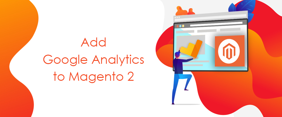Learn How to Add Google Analytics In Magento 2 Stores