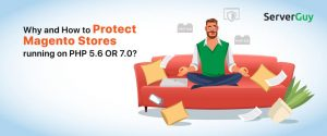 Why and How to protect Magento stores running on PHP 5.6 OR 7.0