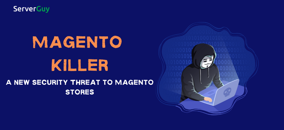 Magento Killer: A New Security Threat to Magento Stores
