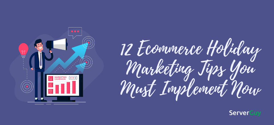 12 Ecommerce Holiday Marketing Tips You Must Implement Now