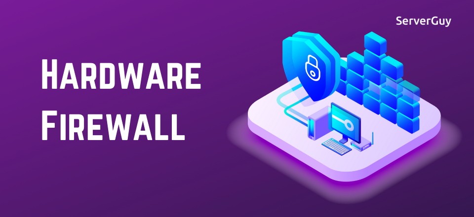 What is Hardware Firewall? (Overview & Benefits)
