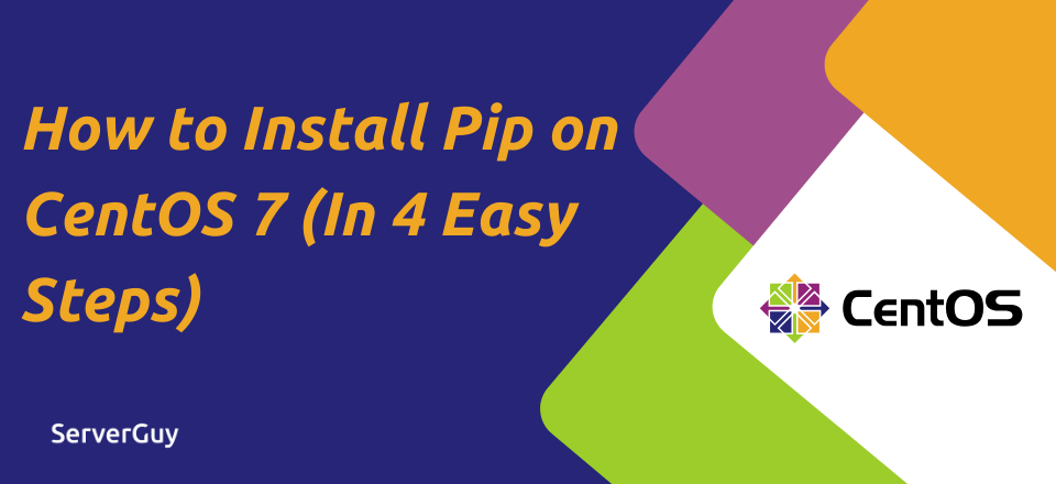 How to install Pip on CentOS 7? (In 4 Easy Steps)