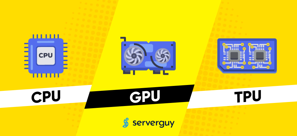 CPU vs GPU vs TPU Serverguy blog